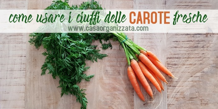 come usare i ciuffi delle carote fresche