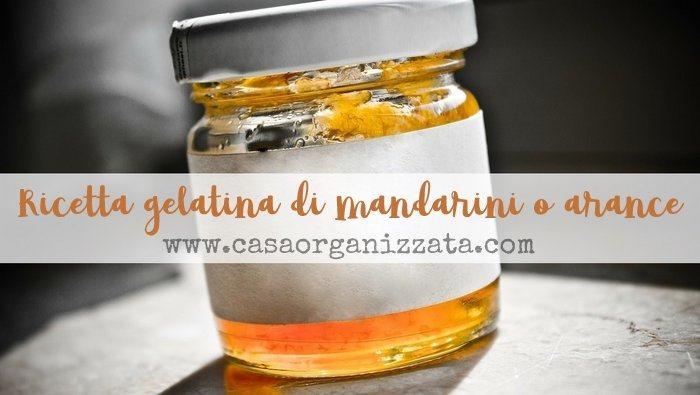 Ricette veloci gelatina di mandarini o arance