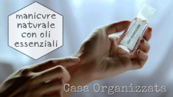 come fare manicure naturale con oli essenziali