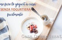 Come fare lo yogurt a casa senza yogurtiera (anche vegan)