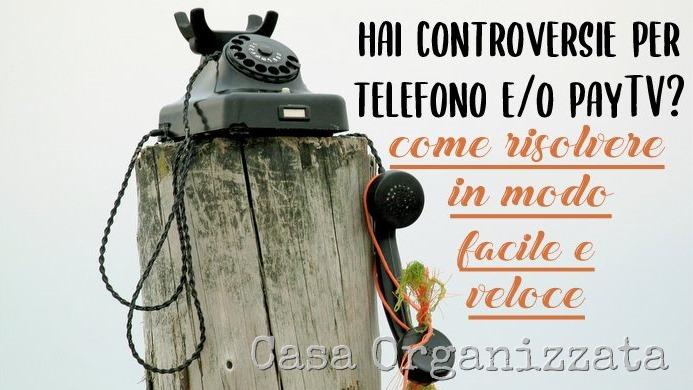 controversie per telefono o pay TV - come risolvere in modo facile e veloce