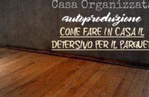 Autoproduzione: preparare in casa il detersivo per pavimenti in legno