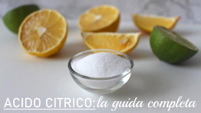 Acido citrico la guida completa cos'è, a cosa serve e dove comprarlo